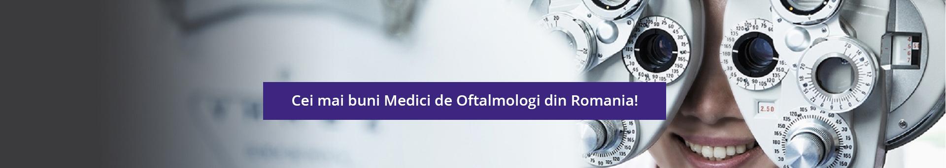 Cei mai buni Medici de Oftalmologi din Romania!